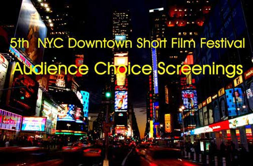 5th NYC Downtown Short Film Festival Audience Choice Screenings